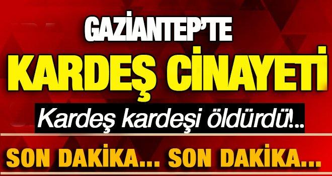 Gaziantep'te cinayet! Ağabeyini sokak ortasında kurşuna dizdi