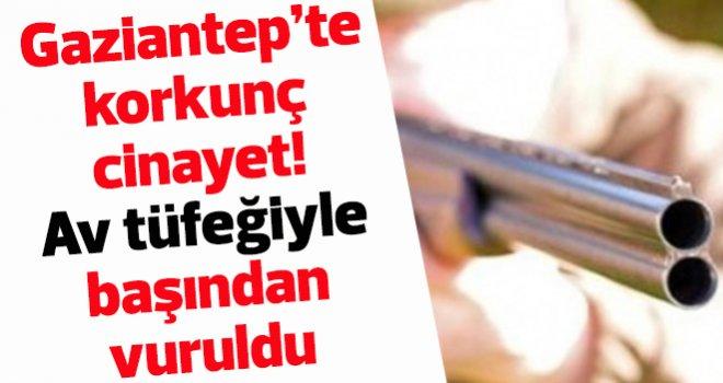 Gaziantep'te korkunç cinayet! Av tüfeğiyle başından vuruldu