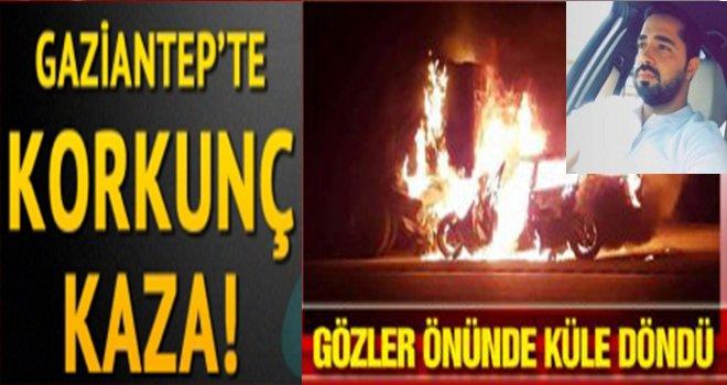 Gaziantep'te korkunç kaza! sürücü alev topunda can verdi...