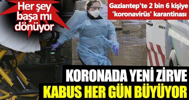 Gaziantep'te 'koronavirüs' karantinası! Kabus büyüyor