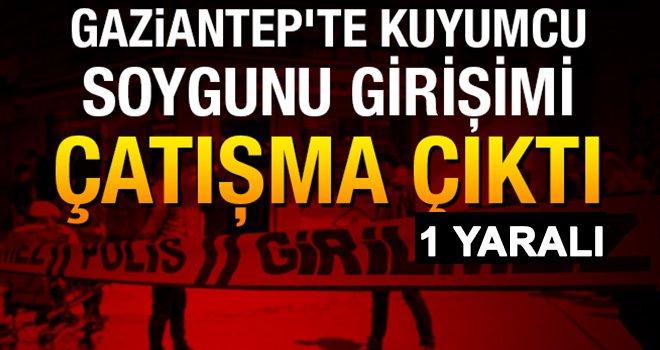 Gaziantep'te, kuyumcuya soygun girişimi: 1 yaralı
