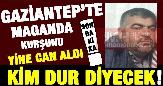 Gaziantep'te Maganda kurşunu adres sormadı! Feci şekilde can verdi...