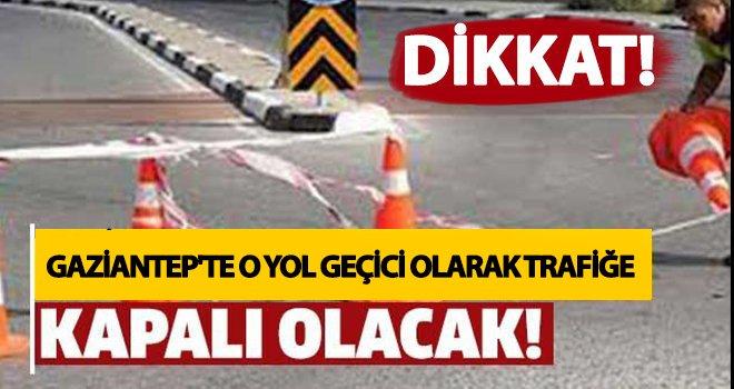 Gaziantep'te o yol geçici olarak trafiğe kapanıyor