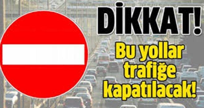 Gaziantep'te o yollar 6 gün boyunca trafiğe kapalı...
