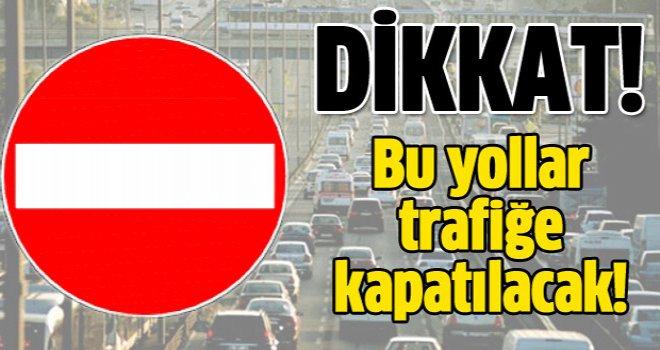 Gaziantep'te Pazar günü bu yolları kullanmayın...