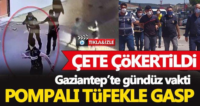 Gaziantep'te pompalı tüfekle gasp yapan çete çökertildi