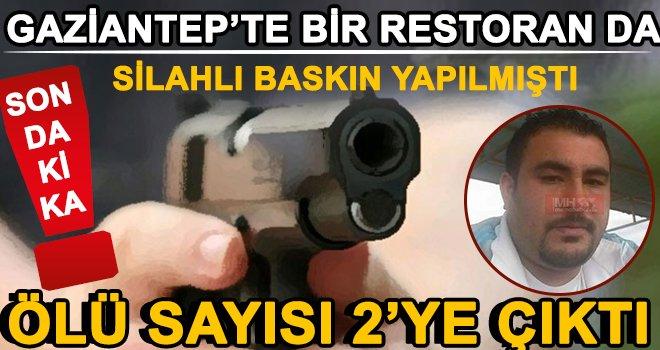 Gaziantep'te restoranda silahlı baskında ölü sayısı 2'ye yükseldi