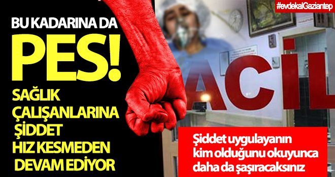Gaziantep'te sağlık çalışanlarına yönelik şiddet büyüyor