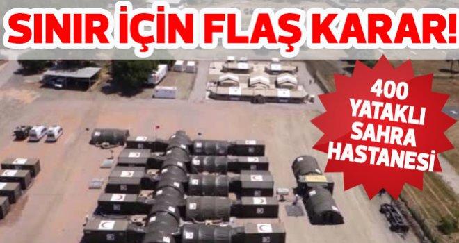 Gaziantep'te Sınır için flaş karar! 400 Yataklı Sahra Hastanesi