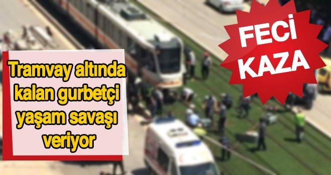 Gaziantep'te tramvayın çarptığı gurbetçi yaşam mücadelesi veriyor...