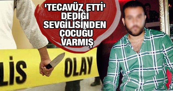Gaziantep'te tecavüz etti dediği sevgilisinden çocuğu varmış