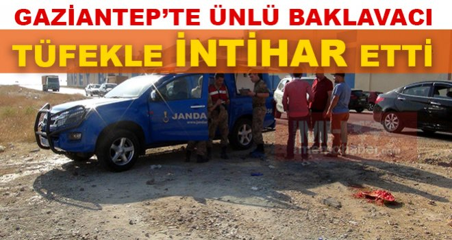 Gaziantep'te ünlü Baklavacının borç intiharı! Tüfekle kafasına sıktı