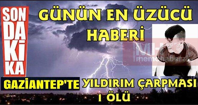 Gaziantep'te yıldırım düştü: 1 ölü
