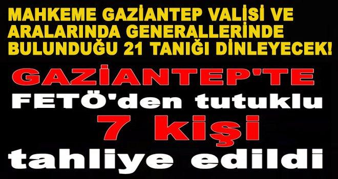Gaziantep'teki FETÖ davasında 7 tahliye! şok Karar...