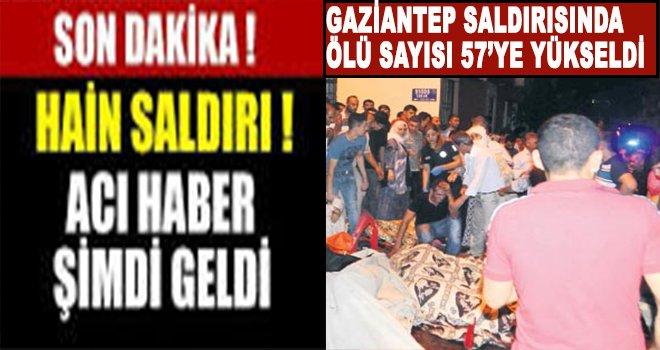 Gaziantep'teki saldırıda ölenlerin sayısı 57'ye yükseldi