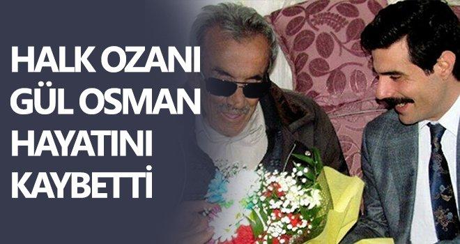 Halk Ozanı Gül Osman hayatını kaybetti