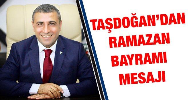 Taşdoğan: Her günümüzün bayram olmasını diliyorum
