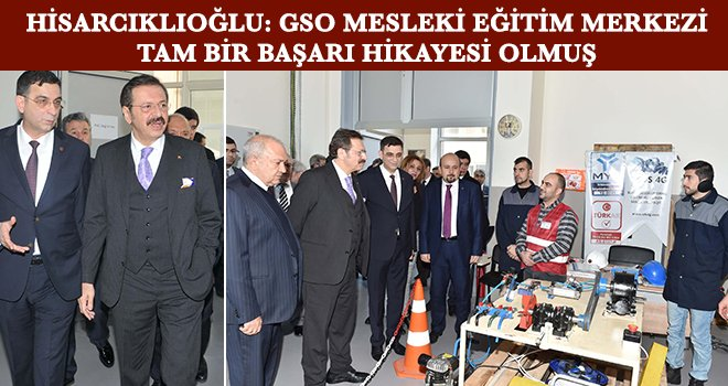 Hisarcıklıoğlu; GSO, Türkiye'ye model olacak bir merkez