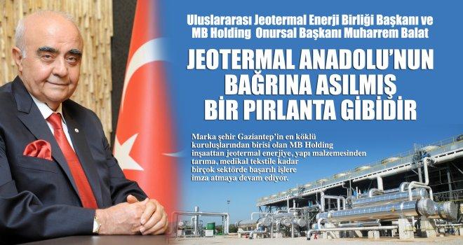 Jeotermal Anadolu'nun bağrına asılmış bir pırlanta gibidir