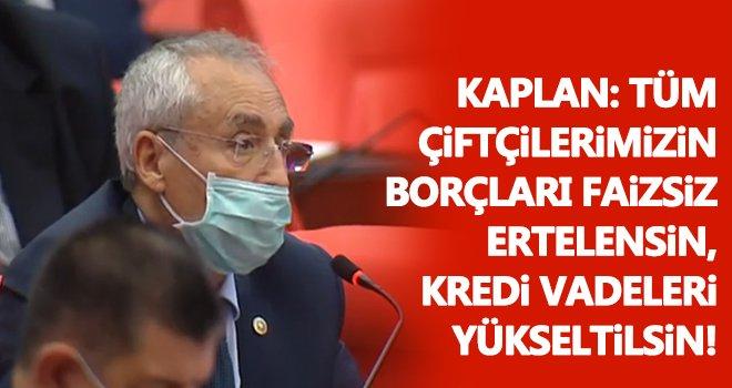 Kaplan: Kredi vadeleri yükseltilsin!..