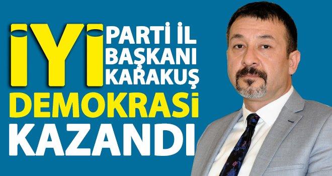 Karakuş: Demokrasi tarihi için büyük bir kazanım