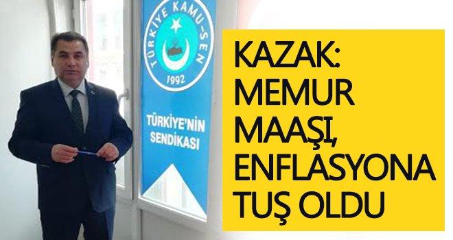 Kazak: Maaşlar sürekli eriyor