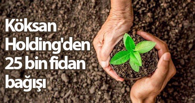 Köksan Holding'den 25 bin fidan bağışı