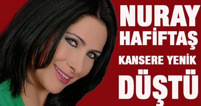Kötü haber geldi! Nuray Hafiftaş kanserden öldü!
