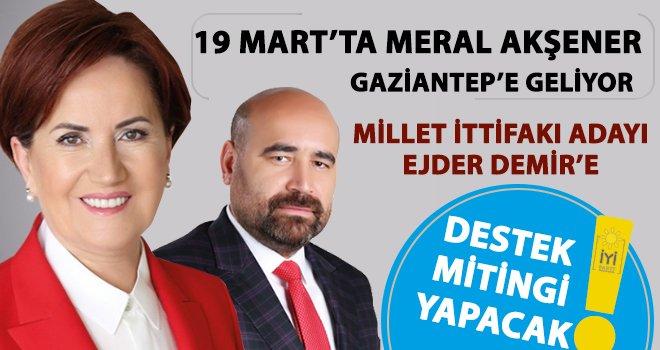 Meral Akşener Gaziantep'e miting için geliyor