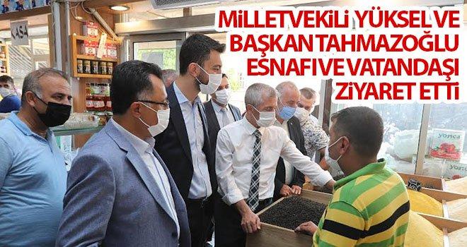 Milletvekili Yüksel ve Başkan Tahmazoğlu'ndan vatandaşa ziyaret