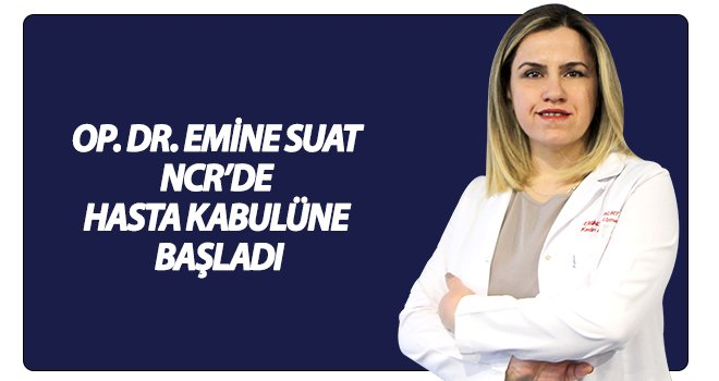 Op. Dr. Emine Suat, NCR Internatıonal Hospital'da