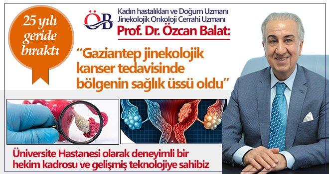 Prof. Dr. Balat: Hedefimiz Gaziantep'i sağlık üssü yapmak