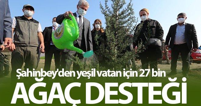 Şahinbey'den yeşil vatan için 27 bin ağaç desteği