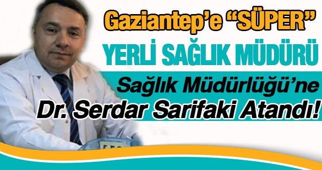 Sarifaki, Gaziantep Sağlık İl Müdürü oldu