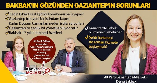 Şehrin tek Kadın milletvekili Derya Bakbak'ın gözünden Gaziantep