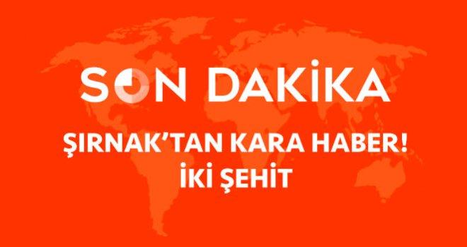Şırnak'ta PKK'dan bombalı tuzak: 2 asker şehit