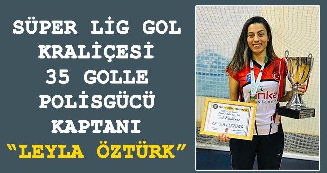 Süper Lig Gol Kraliçesi 'Leyla Öztürk'