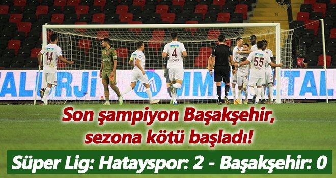 Süper Lig: Hatayspor: 2 - Başakşehir: 0