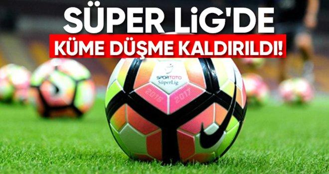 Süper Lig'de tarihi karar verildi: Küme düşme kaldırıldı