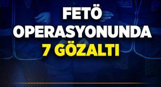 Eş zamanlı FETÖ operasyonu: 7 gözaltı