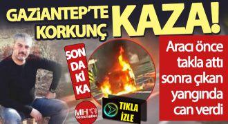 Gaziantep'te feci kaza! Aracında yanarak öldü