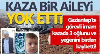 Gaziantep'te görevli imam kazada 3 oğlunu ve yeğenini birden kaybetti!