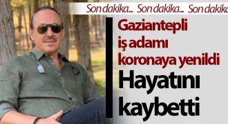 Gaziantep'te korona acımadı: İş adamı hayatını kaybetti