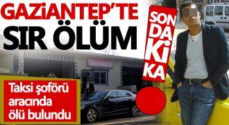 Gaziantep'te taksi şoförü aracında ölü bulundu