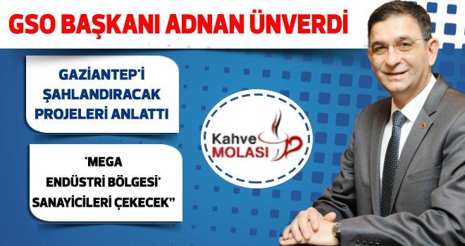 Ünverdi, Gaziantep'i şahlandıracak projeleri anlattı