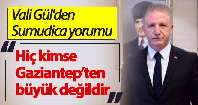 Vali Gül: Hiç kimse Gaziantep'ten büyük değildir