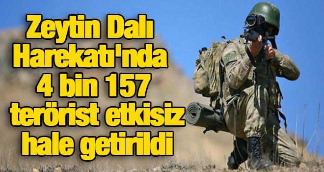Zeytin Dalı Harekatı'nda 4 bin 157 terörist etkisiz hale getirildi
